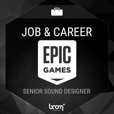 Senior Sound Designer (Epic Games)