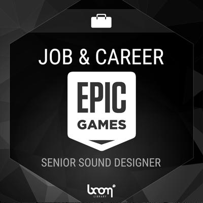 Senior Sound Designer (Epic Games) | BOOM Library