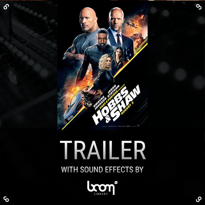 """BOOM SFX in """"Fast & Furious: Hobbs & Shaw"""" Official Movie Trailer"""