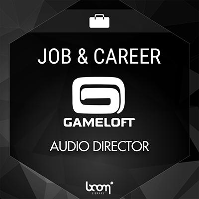 AUDIO DIRECTOR (Gameloft Montreal)