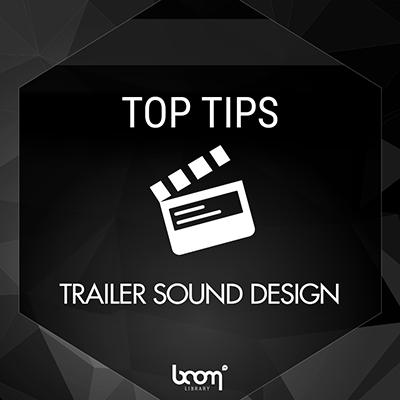 TOP TIPS FOR TRAILER SOUND DESIGN